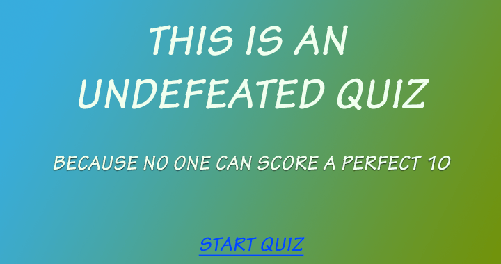 This quiz is undefeated