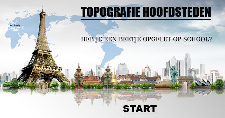 Topo hoofdsteden!