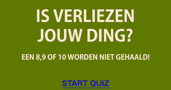 Deze quiz is meer wat voor mensen die gek zijn op verliezen!