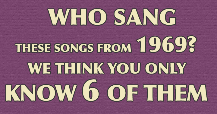 Do you know from at least 6 songs who sang them?