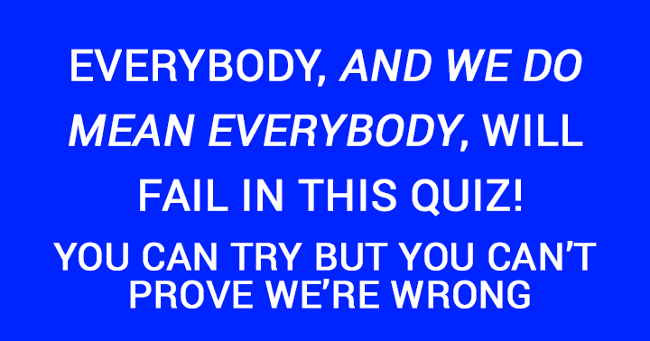 Only play this quiz if you don't mind a failure!