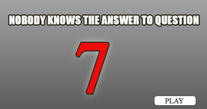 I bet you don't know the answer to question 7!