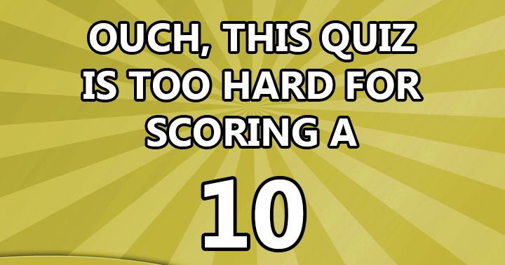 Problems scoring a 10? Don't worry about it, we all do!