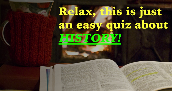 Don't get too relaxed! It's still a history quiz!