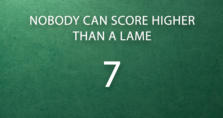 Nobody is able to score a 7+