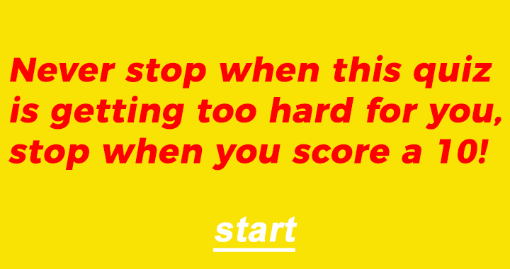 You always quit when it's getting a little too hard?