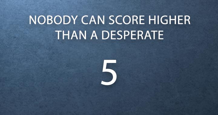Can you score higher than a desperate 5?