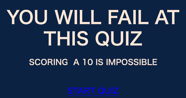 But we won't stop you if you still want to try this quiz.