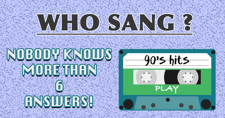 Who sang these 90s songs?