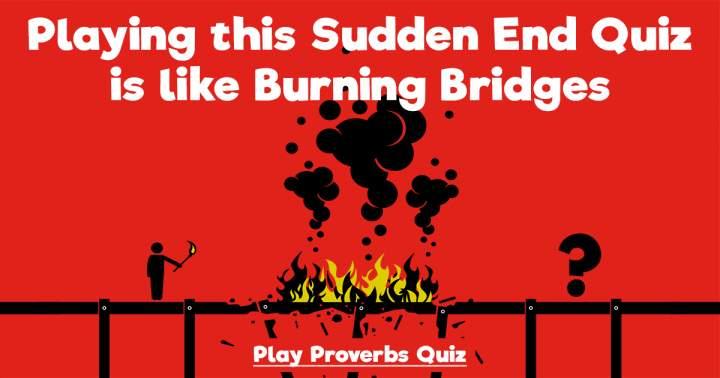 Proverbs Sudden End Quiz