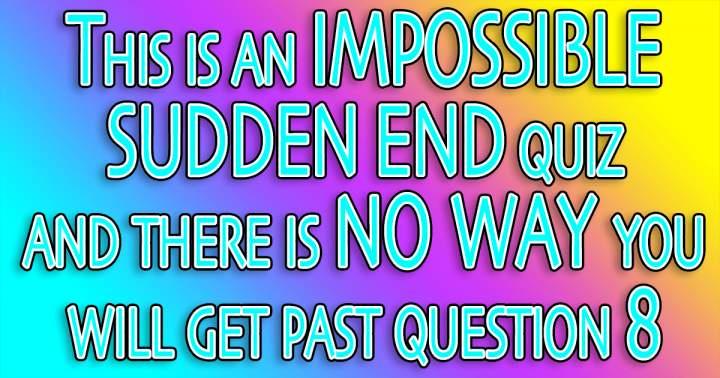 Impossible Sudden End Quiz